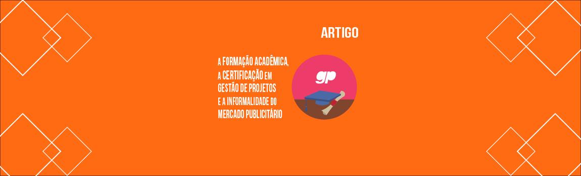 a-relacao-entre-a-formacao-academica-a-certificacao-em-gestao-de-projetos-e-a-informalidade-do-mercado-publicitario