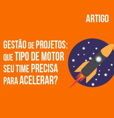 gestao-de-projetos-que-tipo-de-motor-seu-time-precisa-para-acelerar