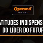 7-atitudes-indispensaveis-do-lider-do-futuro