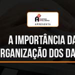 a-importancia-da-organizacao-dos-dados