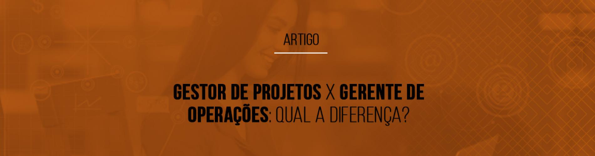 gestor-de-projetos-x-gerente-de-operacoes-qual-a-diferenca