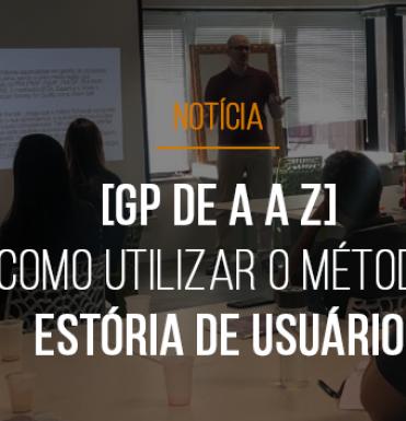 gp-de-a-a-z-aprendendo-a-utilizar-a-tecnica-de-estoria-de-usuario-dentro-da-metodologia-agil