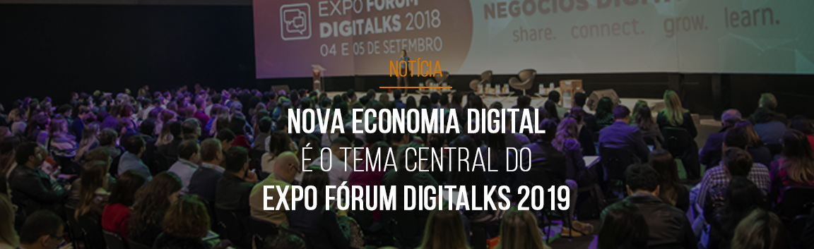 nova-economia-digital-e-o-tema-central-do-expo-forum-digitalks-2019-principal-evento-de-negocios-digitais-do-pais-que-completa-10-anos