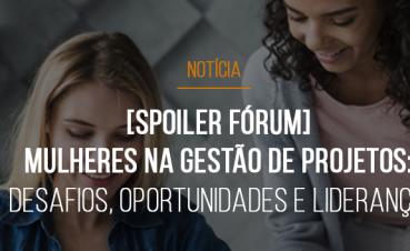 spoiler-forum-mulheres-na-gestao-de-projetos-desafios-oportunidades-e-lideranca-feminina-serao-discutidos-no-forum-mestre-gp
