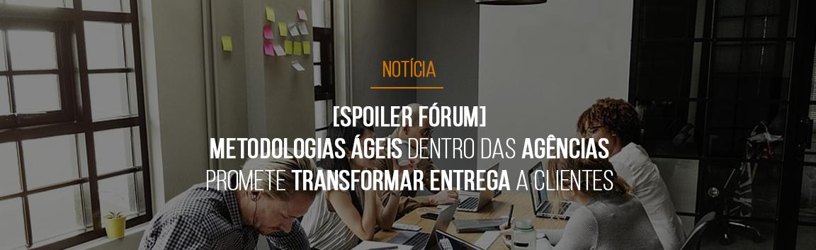 spoiler-forum-metodologias-ageis-dentro-das-agencias-promete-transformar-entrega-a-clientes