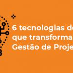 6-tecnologias-de-ai-que-transformarao-a-gestao-de-projetos