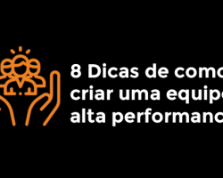 8-dicas-de-como-criar-uma-equipe-de-alta-performance