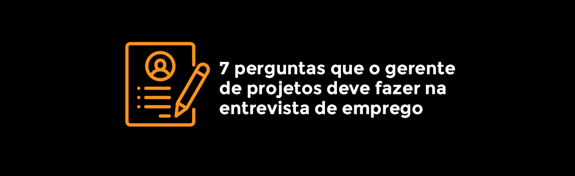 7-perguntas-que-o-gerente-de-projetos-deve-fazer-na-entrevista-de-emprego