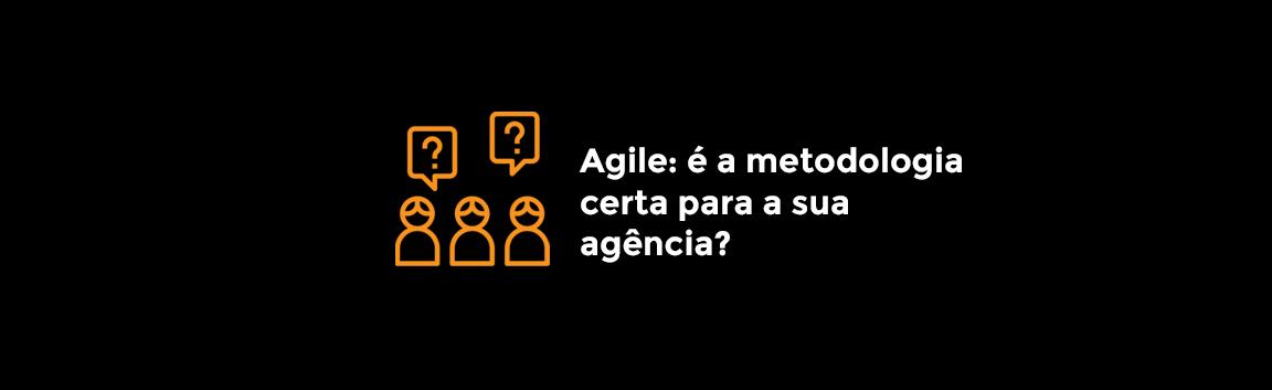 agile-e-a-metodologia-certa-para-a-sua-agencia