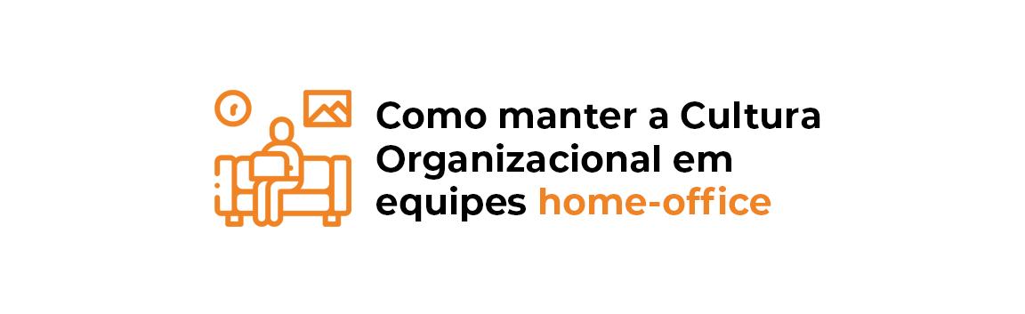 Como manter a Cultura Organizacional em equipes home office